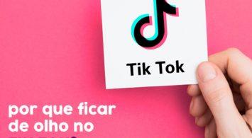Por que ficar de olho no TikTok?